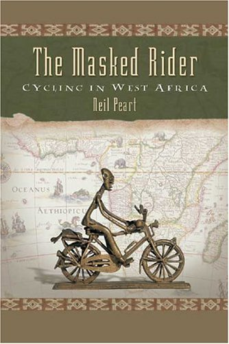 The Masked Rider, Cycling in West Africa (neil Peart)